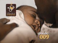 +10 dicas sobre recém-nascidos (Parte 1) – Podcast Café com as Pediatras 009