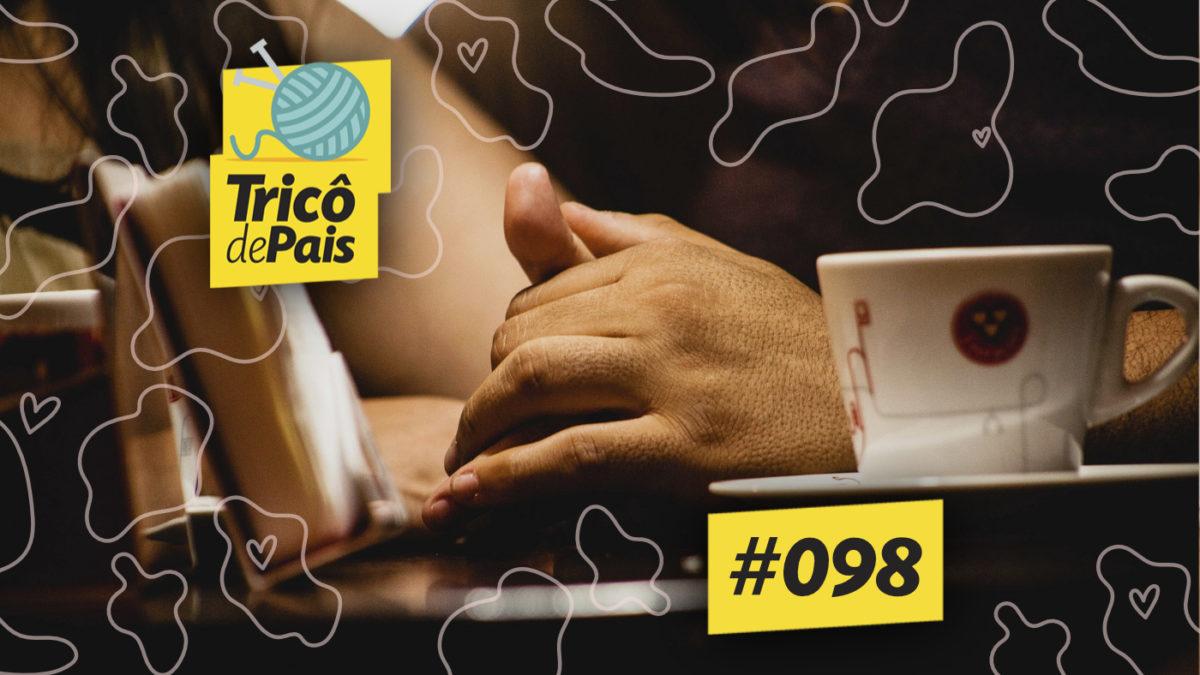 Responsabilidade Afetiva e Relacionamentos feat. Frederico Mattos – Tricô de Pais 098