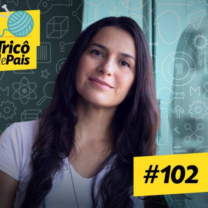 Mulheres na Ciência feat. Natália Mota #OPodcastÉDelas2002 – Tricô de Pais 102