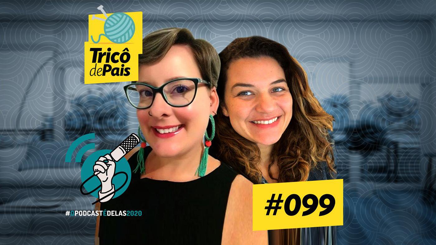 Relacionamentos e Tretas Entre Crianças #OPodcastÉDelas2020 feat. Bárbara dos Anjos e Melissa Mendonça – Tricô de Pais 099