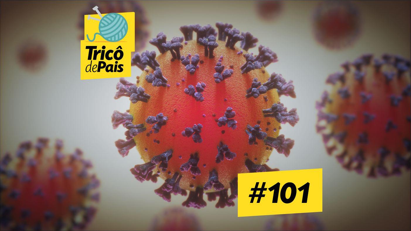 Coronavírus: Fatos e Dados feat. Maíra Libertad #OPodcastÉDelas2002 – Tricô de Pais 101