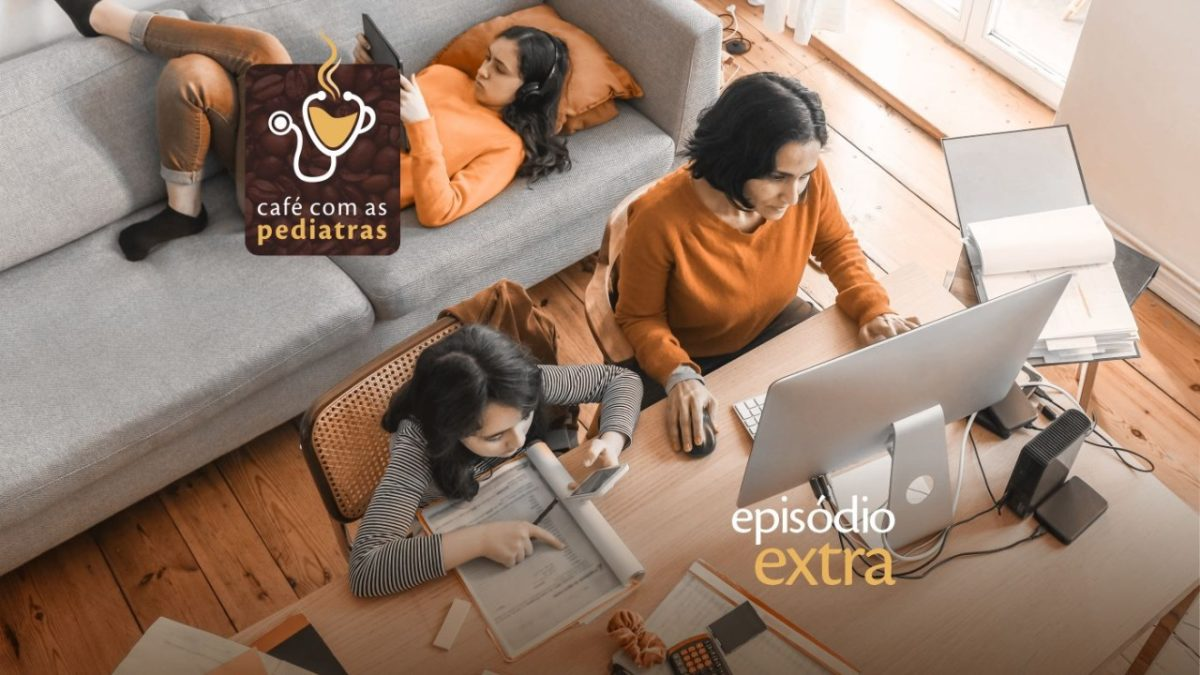 Episodio Extra: Como lidar com a quarentena? – Podcast Café com as Pediatras
