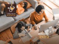 Episodio Extra: Como lidar com a quarentena? – Podcast Café com as Pediatras