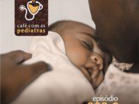 +10 dicas sobre recém-nascidos (Parte 2) – Podcast Café com as Pediatras 009