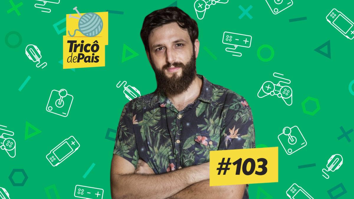 Video-Games São Vilões? feat. Daniel Lameira – Tricô de Pais 103