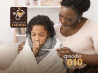 Febre- Podcast Café com as Pediatras 010