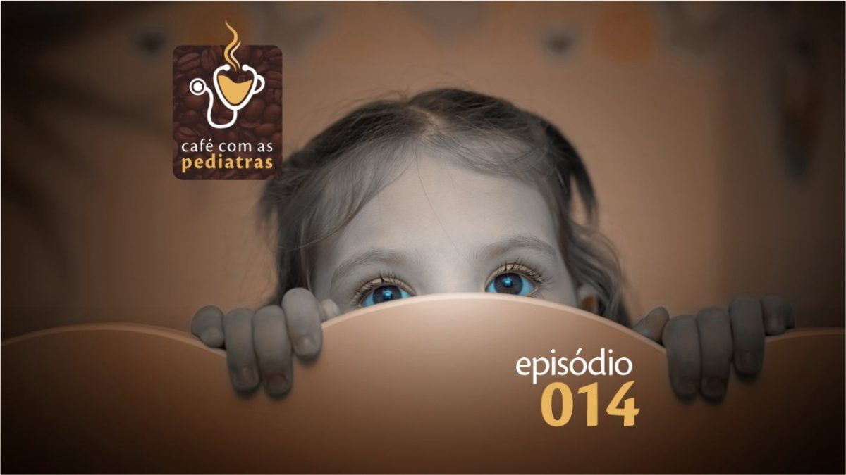 Fobias e Medos – Podcast Café com as Pediatras 014
