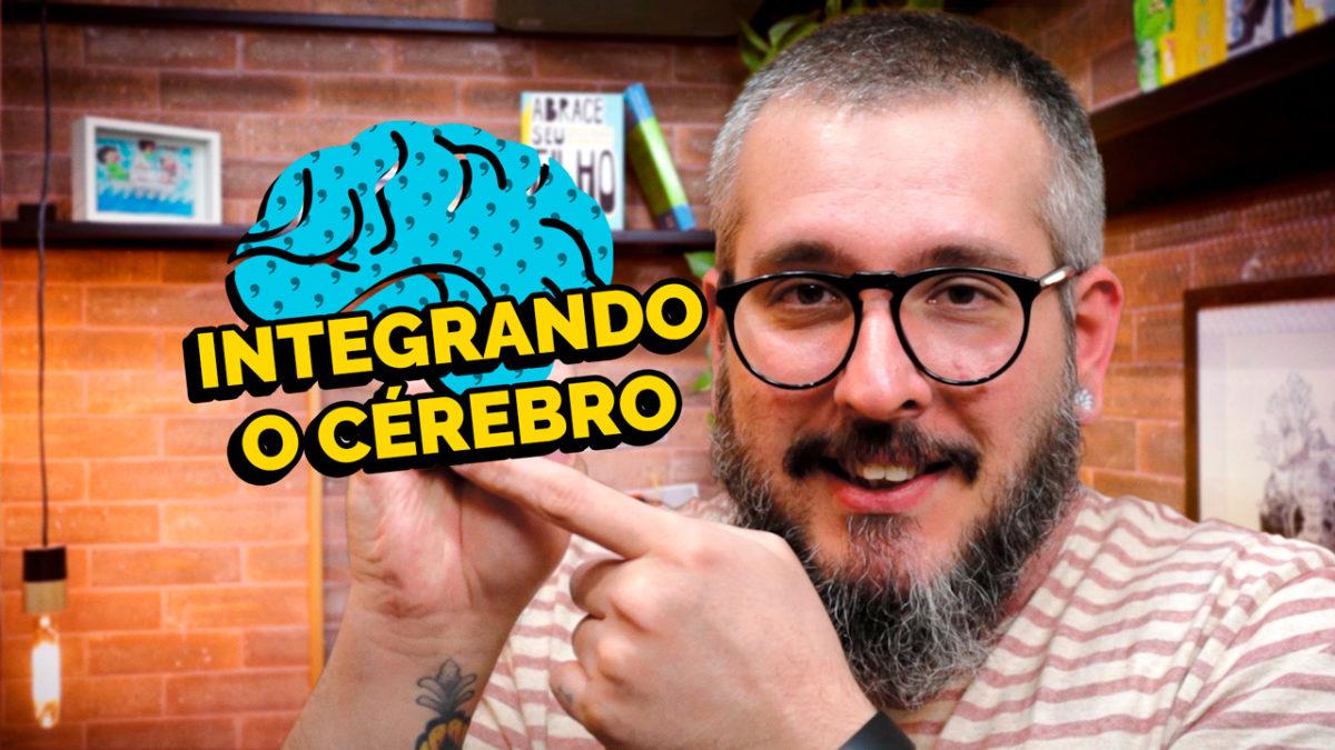 Integrando o Cérebro – Paizinho, Vírgula!