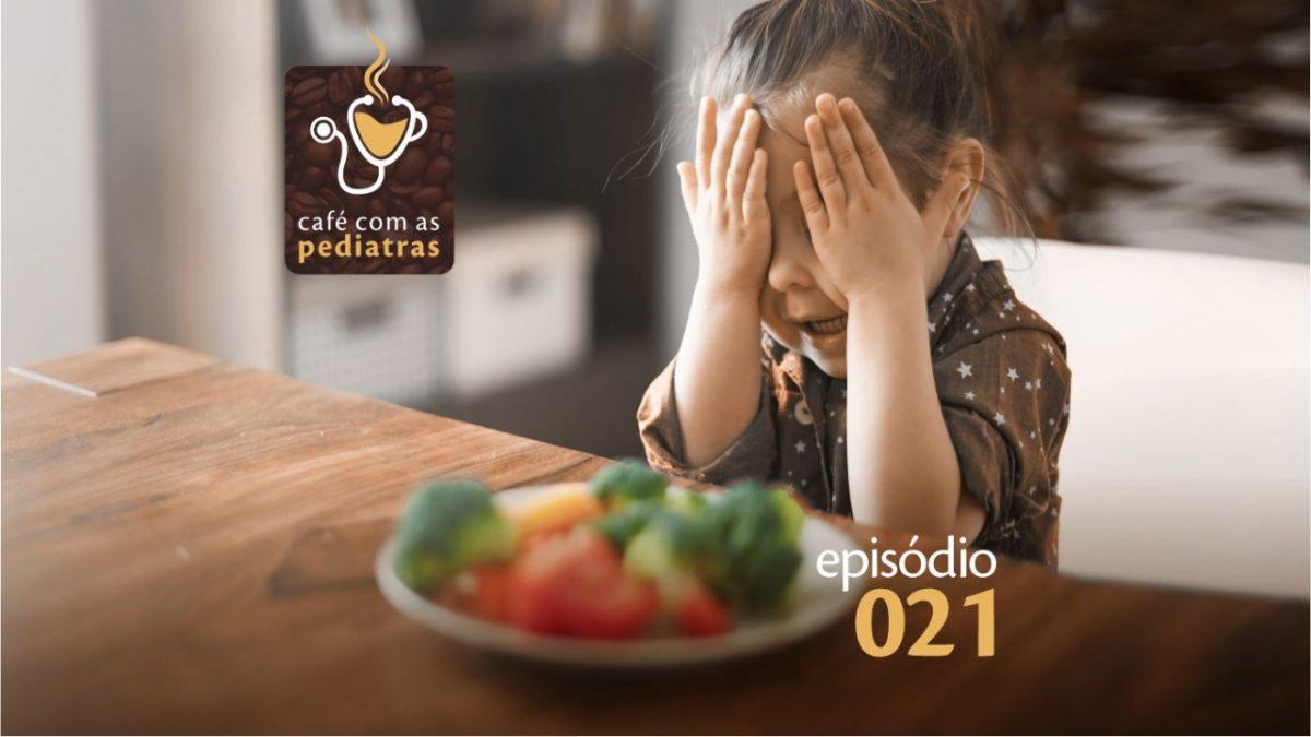 """""""Minha filha não come legumes"""" – Podcast Café com as Pediatras 021"""