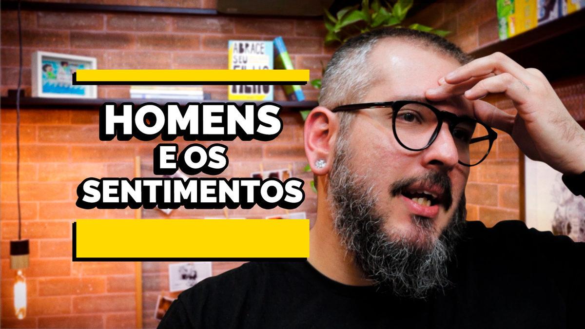 Homens Que Não Falam Sobre Sentimentos – Série Masculinidade EP01