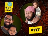 Paternidade Preta – Trico de Pais 117