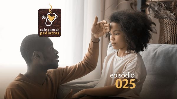 Esse sintoma é real? – Podcast Café com as Pediatras 025