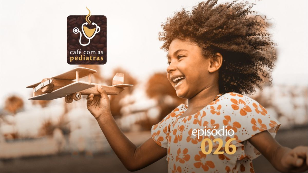 Ateliê de desenvolvimento – Podcast Café com as Pediatras 026