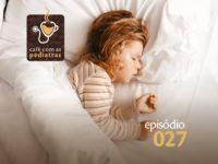 Sono: O Retorno – Podcast Café com as Pediatras 027