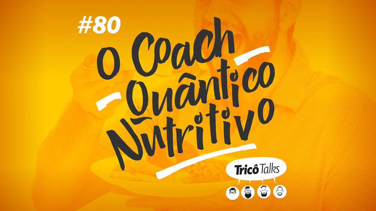 Tricô Talks 080 – O Coach Quântico Nutritivo