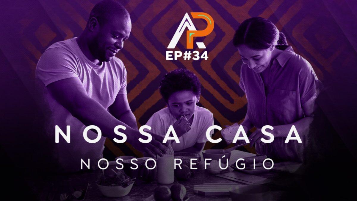 Nossa casa, um refúgio – Podcast AfroPai 034