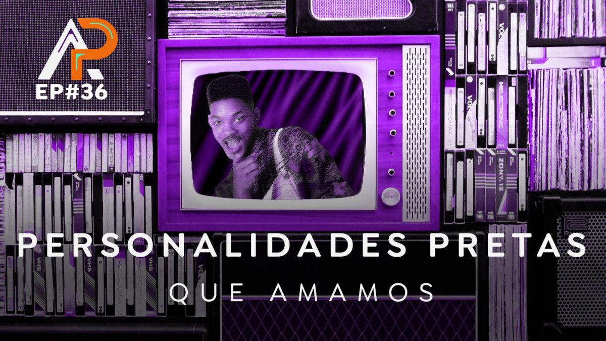 Personalidades pretas que amamos – Podcast AfroPai 036