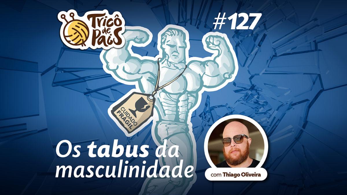 Os Tabus da Masculinidade – Tricô de Pais 127