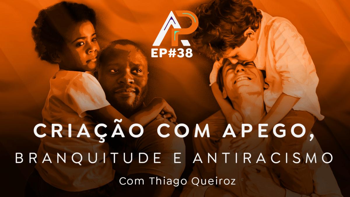 038 – Branquitude e anti racismo com Thiago Queiroz – Podcast AfroPai 038