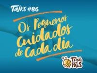 Tricô Talks 086 – Os Pequenos Cuidados de Cada Dia