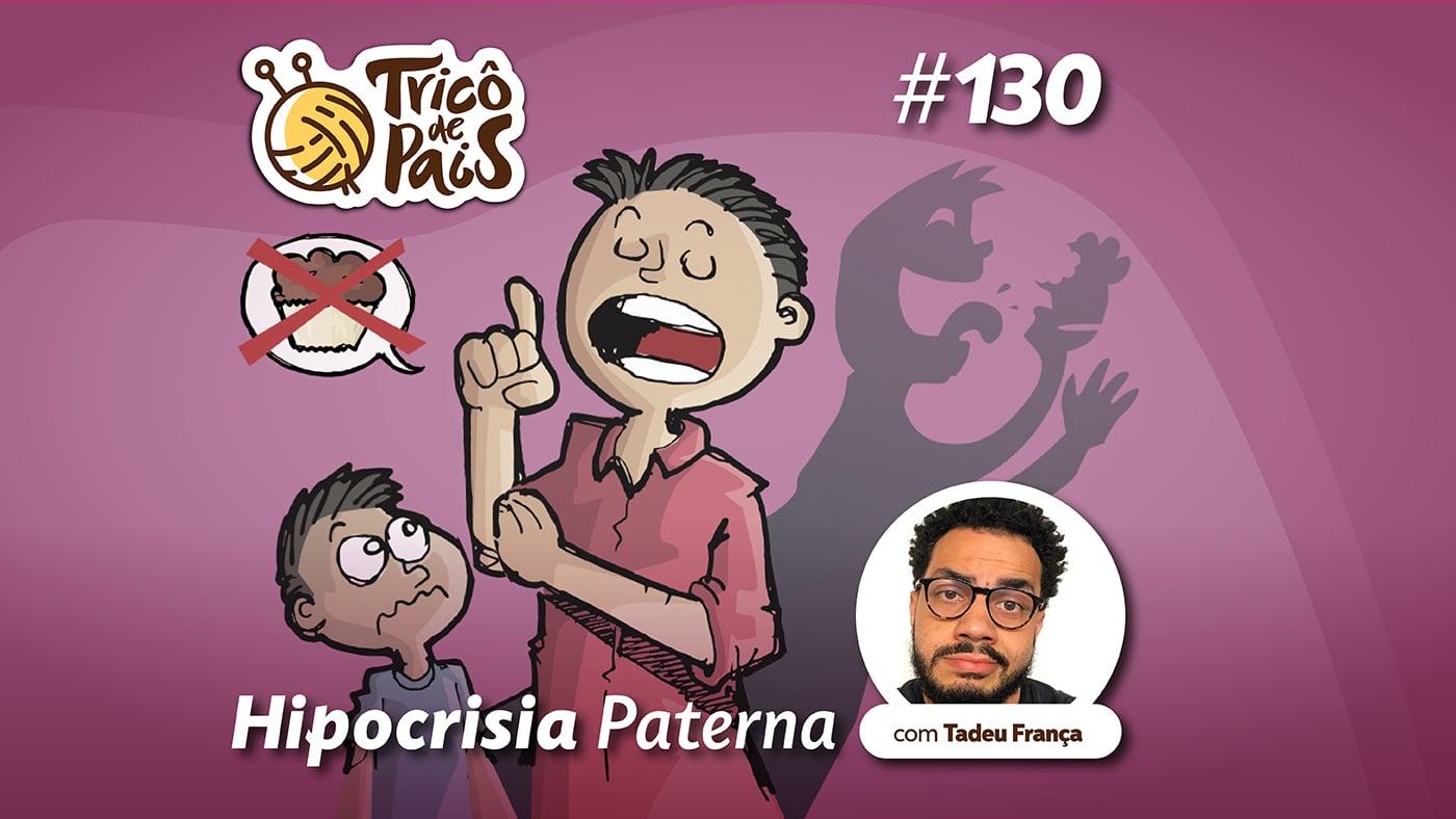 Hipocrisia Paterna – Tricô de Pais 130