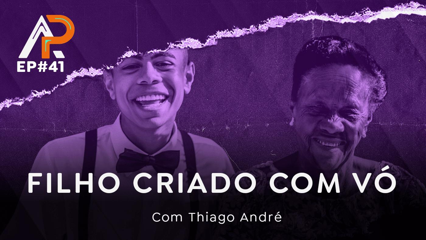 Filho criado com vó com Thiago André – Podcast AfroPai 041