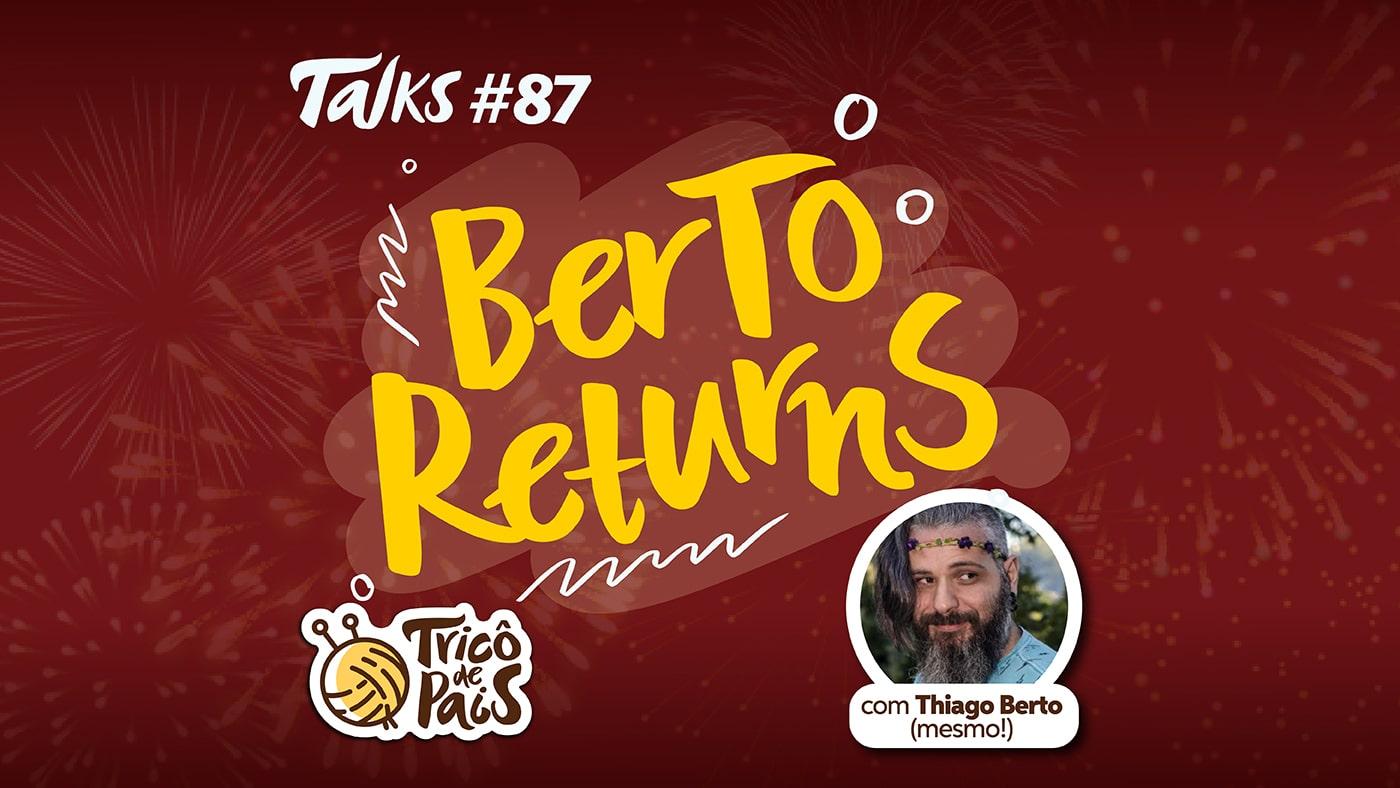 Tricô Talks 087 – Berto Returns
