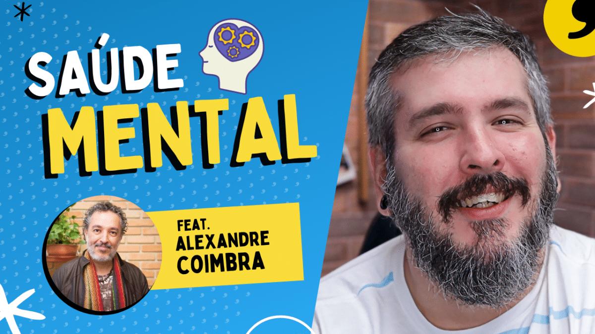 O que é saúde mental para você? – Part. Alexandre Coimbra Amaral Pt. 1 | Paizinho, Vírgula!