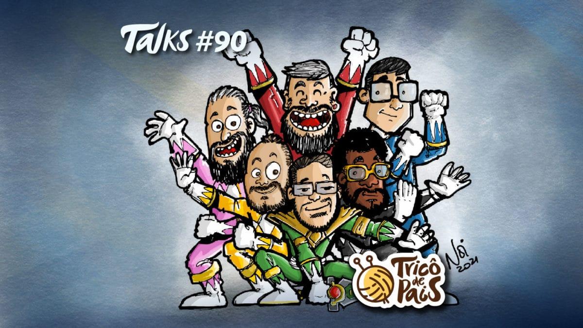 Trico Talks 090 – Tricôzinho com Anos em Festa!