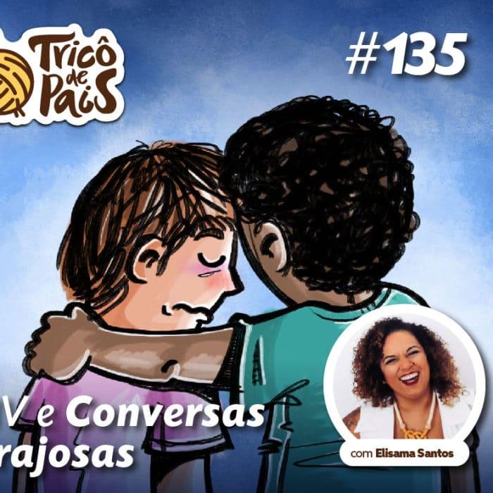 CNV e Conversas Corajosas feat. Elisama Santos – Tricô de Pais 135