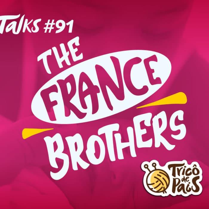 Tricô Talks 091 – The France Brothers