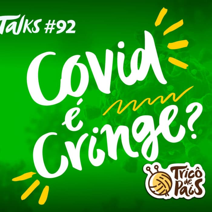 Tricô Talks 092 – Covid é Cringe?