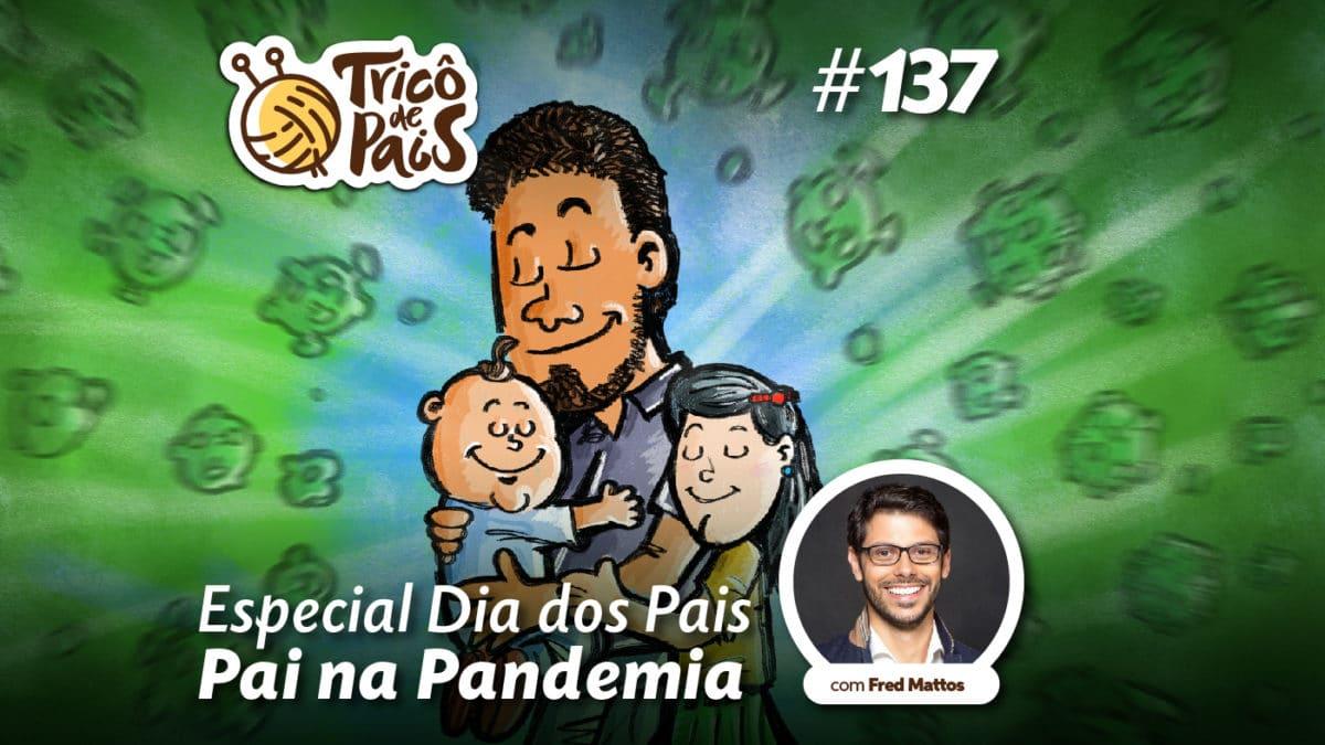 Especial Dia dos Pais – Pai na Pandemia – Tricô de Pais 137