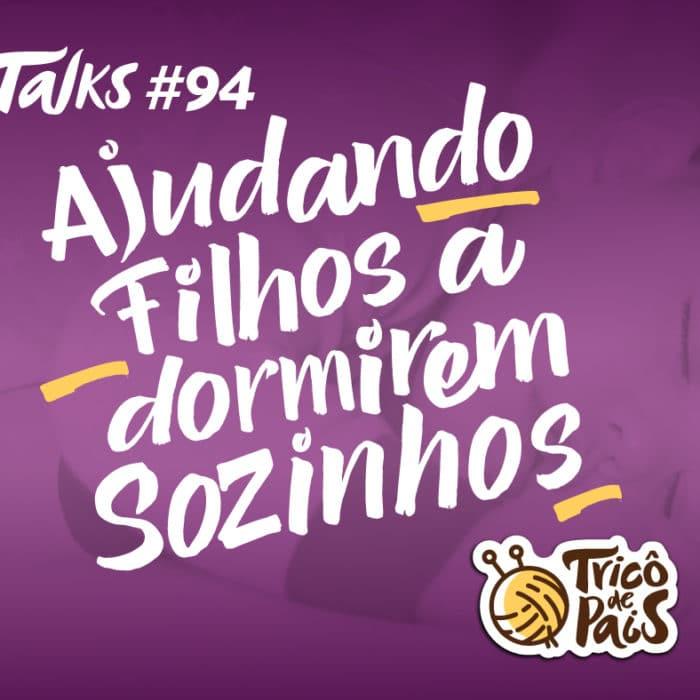 Tricô Talks 094 – Ajudando Filhos a Dormirem Sozinhos