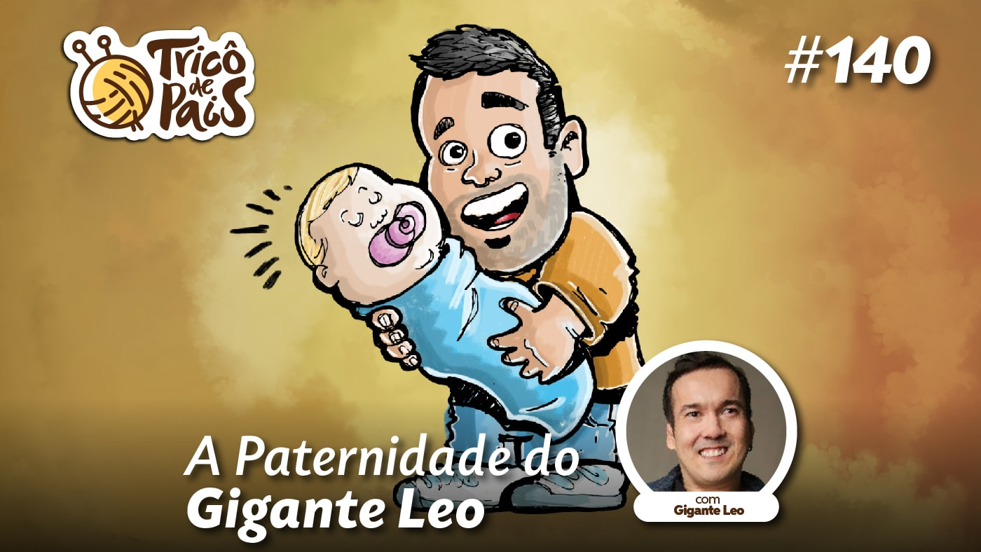 A Paternidade do Gigante Leo – Tricô de Pais 140